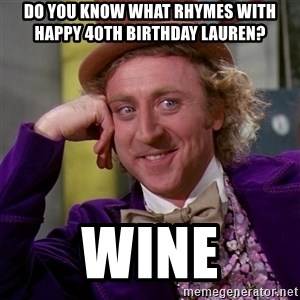 Willy Wonka - Do You Know What Rhymes With Happy 40th Birthday Lauren? wine