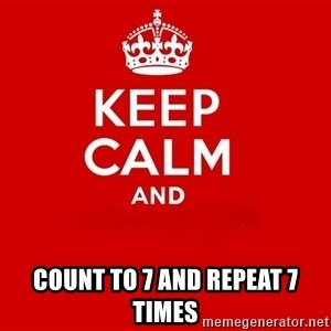 Keep Calm 2 - count to 7 and repeat 7 times