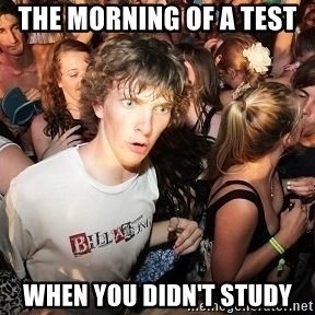 Sudden Realization Ralph - The morning of a test  when you didn't study