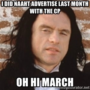 Disgusted Tommy Wiseau - I did naaht advertise last month with the CP OH HI MARCH