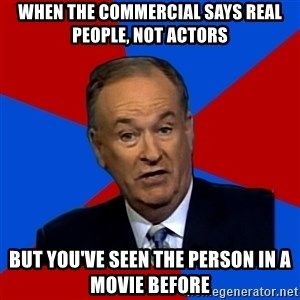Bill O'Reilly Proves God - When the commercial says real people, not actors But you've seen the person in a movie before