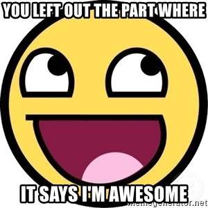 Awesome Smiley - You left out the part where it says i'm awesome