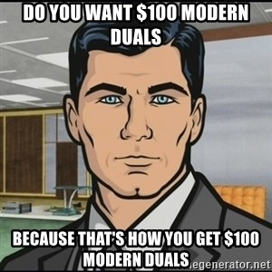 Archer - Do you want $100 Modern Duals Because that's how you get $100 Modern Duals