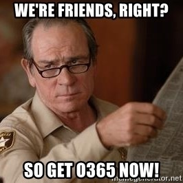 Tommy Lee Jones  - We're Friends, right? So get O365 now!