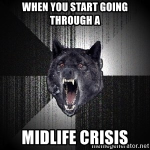 Insanity Wolf - when you start going through a  MIDLIFE CRISIS