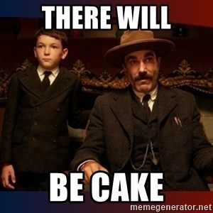 There will be blood - there will be cake