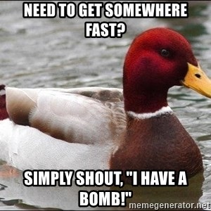"Malicious advice mallard - Need to get somewhere fast? Simply shout, ""i have a bomb!"""