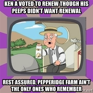 Pepperidge Farm Remembers FG - ken a voted to renew though his peeps didn't want renewal  rest assured, pepperidge farm ain't the only ones who remember
