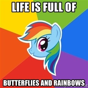 Rainbow Dash - life is full of  butterflies and rainbows