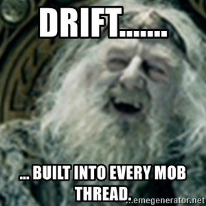 you have no power here - Drift....... ... built into every MoB thread.
