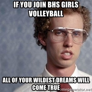 Napoleon Dynamite - If you join BHS Girls Volleyball All of your wildest dreams will come true