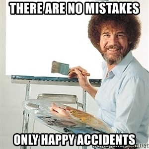 Bob Ross - There are no mistakes Only happy accidents