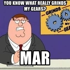 Grinds My Gears Peter Griffin - you know what really grinds my gears? mar