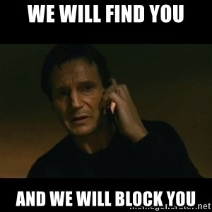 liam neeson taken - We Will Find you and we will block you