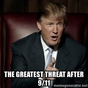 Donald Trump - The Greatest threat after  9/11