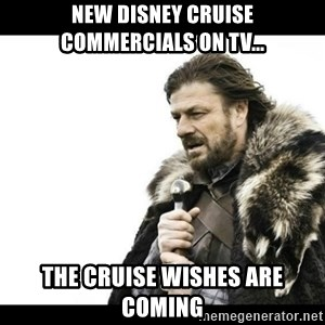 Winter is Coming - New Disney cruise commercials on tv... The cruise wishes are coming