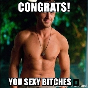 ryan gosling overr - Congrats! You sexy bitches 😘