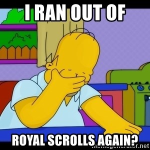 Homer Facepalm - I ran out of  royal scrolls again?