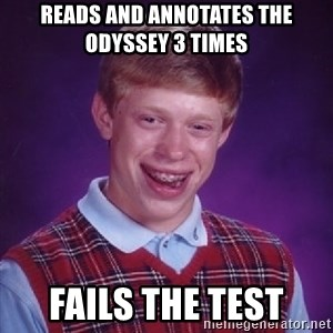Bad Luck Brian - Reads and Annotates the Odyssey 3 times Fails the test
