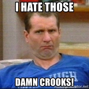 Al Bundy - I Hate those DAMN CROOKS!