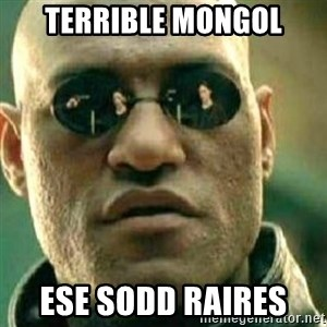 What If I Told You - Terrible mongol Ese Sodd Raires