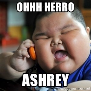 fat chinese kid - ohhh Herro  ashrey