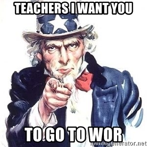 Uncle Sam - teachers i want you to go to wor
