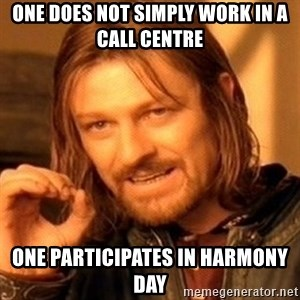 One Does Not Simply - One does not simply work in a call centre one participates in harmony day