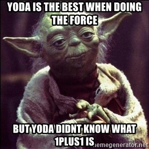 Advice Yoda - YODA IS THE BEST WHEN DOING THE FORCE BUT YODA DIDNT KNOW WHAT 1PLUS1 IS