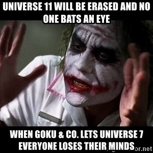 joker mind loss - universe 11 will be erased and no one bats an eye When Goku & co. lets Universe 7 everyone loses their minds