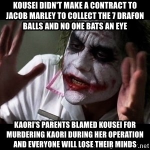 joker mind loss - Kousei didn't make a contract to Jacob Marley to collect the 7 drafon balls and no one bats an eye Kaori's parents blamed Kousei for murdering Kaori during her operation and everyone will lose their minds
