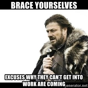 Winter is Coming - Brace yourselves Excuses why they can't get into work are coming