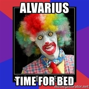 go to bed clown  - ALVARIUS TIME FOR BED