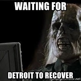 OP will surely deliver skeleton - Waiting for Detroit to recover
