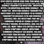 veo gente muerta - sp411 erotic review cerb perb terb merb lyla blacklist this RACIST escort for stds msmandahfx http://www.msmanda.com/ itsmsmanda@gmail.com Sexually transmitted infection - Wikipedia https://en.wikipedia.org/wiki/Sexually_transmitted_infection Sexually transmitted infections (STI), also referred to as sexually transmitted diseases (STD) and venereal diseases (VD), are infections that are commonly spread by sexual activity, especially vaginal intercourse, anal sex and oral sex. Many times STIs initially do not cause symptoms. Causes: Infections commonly spread by sex Deaths: 108,000 (STIs other than HIV/AIDS, 2015) Prevention: Not having sex, vaccinations, condoms Symptoms: None, vaginal discharge, penile di...