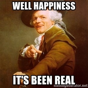Joseph Ducreux - Well happiness It's been real