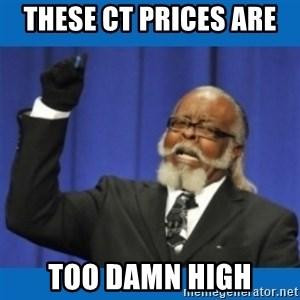 Too damn high - These CT prices are  Too Damn High