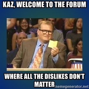 drew carey - Kaz, welcome to the forum where all the dislikes don't matter