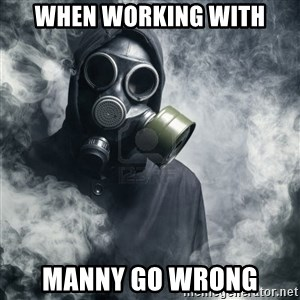gas mask - when working with Manny go wrong