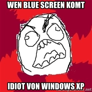 Rage FU - wen blue screen komt idiot von windows XP