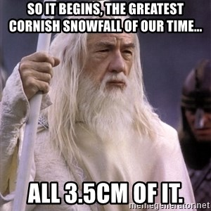 White Gandalf - so it begins, the greatest cornish snowfall of our time... all 3.5cm of it.