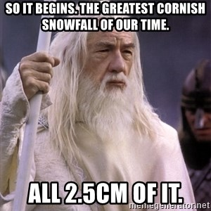 White Gandalf - so it begins. the greatest cornish snowfall of our time. all 2.5cm of it.