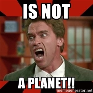 Arnold Schwarzenegger 1 - Is not a planet!!