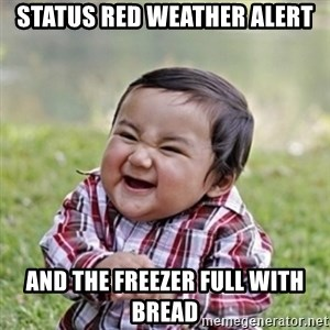evil toddler kid2 - Status Red Weather Alert And the Freezer full with Bread