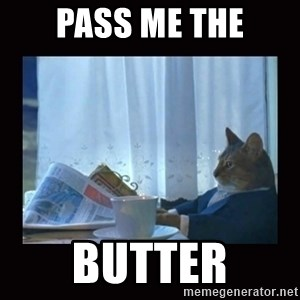 i should buy a boat cat - pass me the Butter