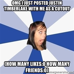 Annoying Facebook Girl - OMG I just posted justin timberlake with me as a cutout (how many likes:0 how many friends:0)
