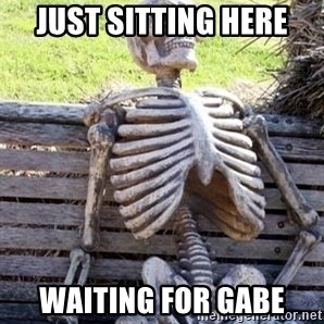 Waiting For Op - Just sitting here Waiting for Gabe