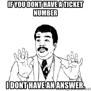 aysi - If you dont have a ticket number I dont have an answer.
