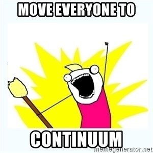 All the things - move everyone to  continuum