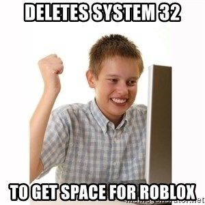 Computer kid - deletes system 32 to get space for roblox